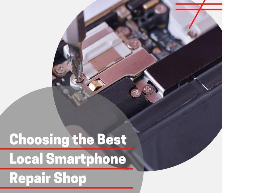 Choosing the Best Local Smartphone Repair Shop